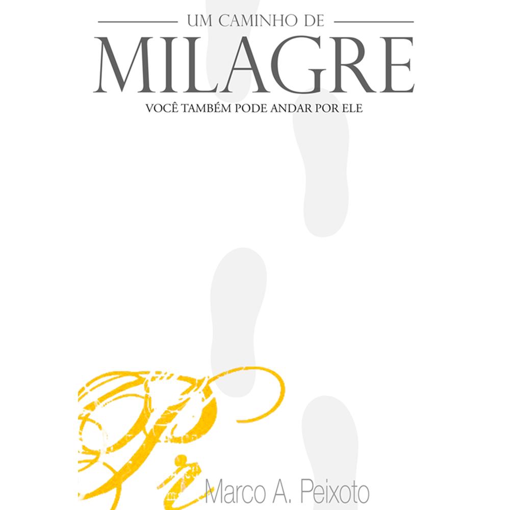 Um Caminho de Milagre, Marco A. Peixoto