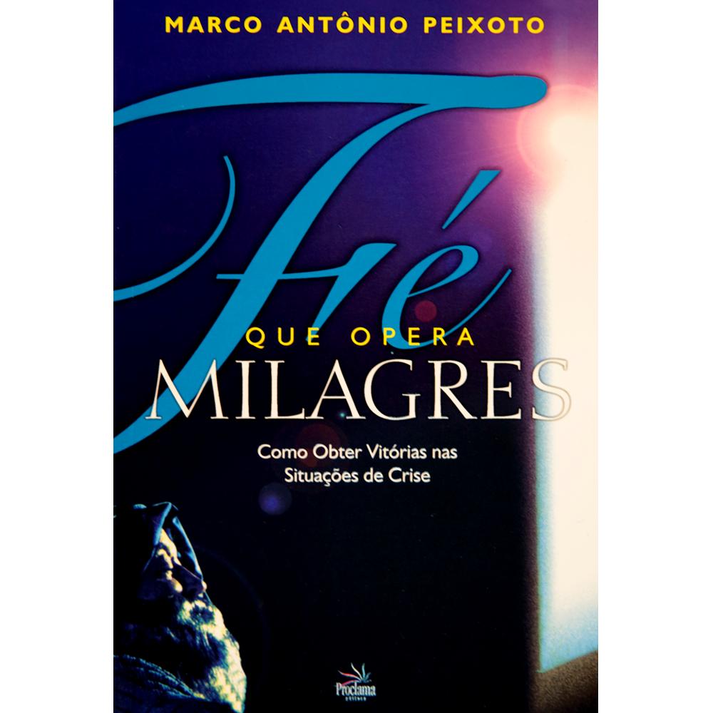 Fé que opera milagres, Marco A. Peixoto