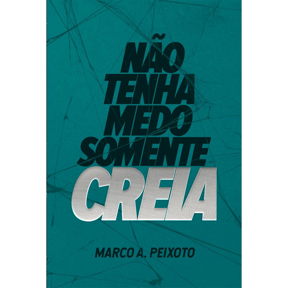 Não Tenha Medo Somente Creia, Marco A Peixoto